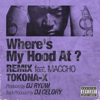 Where's My Hood At ? — MACCHO, DJ RYOW, TOKONA-X