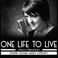 One Life to Live - 100 Years of Musical Theatre — Joanne Thomas