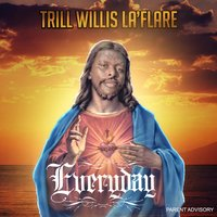 EveryDay — Trill Willis LaFlare