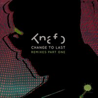 Change To Last Remixes Part 1 — Knafo
