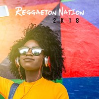 Reggaeton Nation 2k18 — сборник