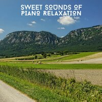 Sweet Sounds Of Piano Relaxation — Relaxing Piano Society