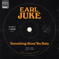 Something About You Baby — Earl Juke
