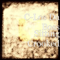 Sitting Crooked — C-Los Da Boss