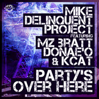 Party's over Here — Mike Delinquent Project feat. Mz Bratt, Donae'o, Kcat
