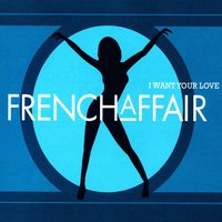 I Want Your Love — French Affair