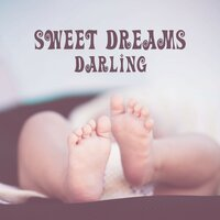 Sweet Dreams Darling – Healing Lullabies for Baby, Calm Night, Music at Goodnight — Bedtime baby
