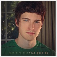 Stay With Me — Tanner Patrick