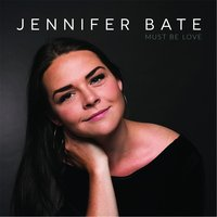 Must Be Love — Jennifer Bate