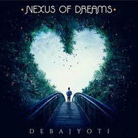 Nexus of Dreams — Debajyoti Biswas