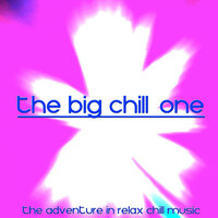 The Big Chill, One (The Adventure in Relax Chill Music) — сборник