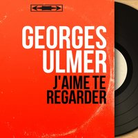 J'aime te regarder — Georges Ulmer, Raymond Le Pers et son orchestre