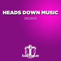 Decisive — Heads Down Music