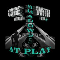 Shadows at Play — 9th, Cage Unchain