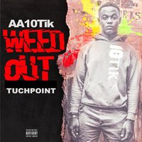 Weed Out — TuchPoint, AA10Tik