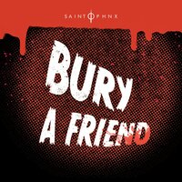 Bury a Friend — SAINT PHNX