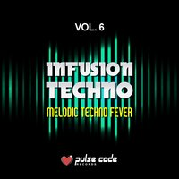 Infusion Techno, Vol. 6 (Melodic Techno Fever) — сборник
