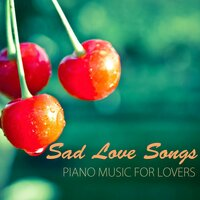 Sad Love Songs - Tragic Piano Music for Lovers & Broken Heart — Sad Music Songs Piano