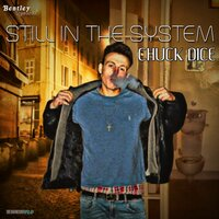 Still in the System — Chuck Dice