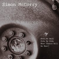 When We Walk Side by Side What Chance Will We Meet? — Simon McCorry