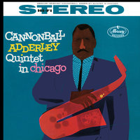 Cannonball Adderley Quintet In Chicago — Cannonball Adderley Quintet, John Coltrane, Wynton Kelly, Paul Chambers, Jimmy Cobb