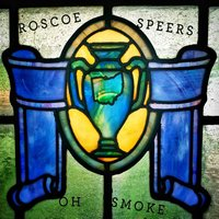 Oh Smoke — Roscoe Speers