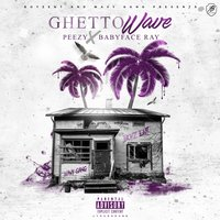 Ghetto Wave — Peezy, Babyface Ray