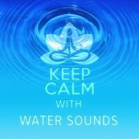 Keep Calm with Water Sounds - Meditation & Relaxation Music, Soothing Nature Sounds for Aromatherapy, Inner Peace, Healing Massage, Wellness Spa, Pure Sound & Yoga — Calm Music Zone