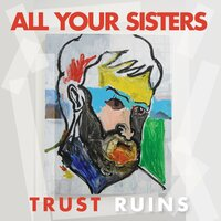 Trust Ruins — All Your Sisters