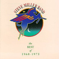 The Best Of Steve Miller 1968-1973 — Steve Miller Band