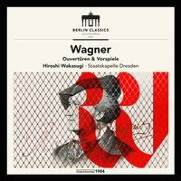 Wagner: Overtures and Preludes — Staatskapelle Dresden, Hiroshi Wakasugi, Рихард Вагнер