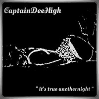 It's True Anothernight — CaptainDeeHigh