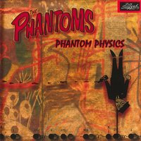 Phantom Physics — The Phantoms