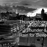 February Thunder & Rain for Sleep — Thunderstorm