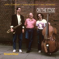 On the Edge — Larry Schneider, Adam Nussbaum, Mike Richmond