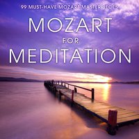 Mozart for Meditation: 99 Must-Have Mozart Masterpieces — Вольфганг Амадей Моцарт