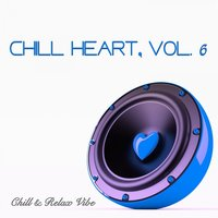 Chill Heart, Vol. 6 - Chill & Relax Vibe — сборник