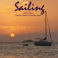 Sailing: Solo Piano & Classical Music Soundscapes — Solo Piano Atmosphere