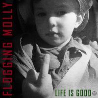 Life Is Good — Flogging Molly