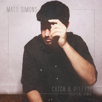 Catch & Release — Matt Simons