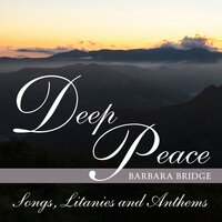 Deep Peace — Barbara Bridge