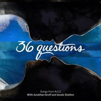 36 Questions: Songs from Act 2 — 36 Questions