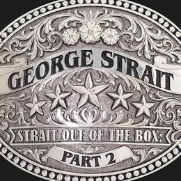 Strait Out Of The Box: Part 2 — George Strait