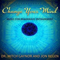 Change Your Mind — Dr. Mitch Gaynor, Jon Regen