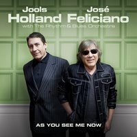 As You See Me Now — Jools Holland, José Feliciano, Jools Holland & José Feliciano