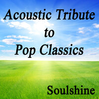 Acoustic Tribute to Pop Classics - Soulshine — Guitar Tribute Players, Instrumental Pop Songs