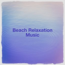 Beach Relaxation Music — Шарль Гуно, Angels Of Relaxation, Relaxation Study Music, Nature Sounds for Sleep and Relaxation