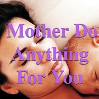 Mother Do Anything For You — сборник