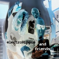 Electrohippie and Friends — electroHippie