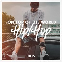 On Top of the World Hip-Hop Hits — Hip Hop's Finest, Today's Hits!, Hip Hop Audio Stars